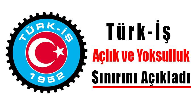 Türk-İş Açlık ve Yoksulluk Sınırını Açıkladı