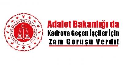 Adalet Bakanlığı da Kadroya Geçen İşçiler İçin Zam Görüşü Verdi!