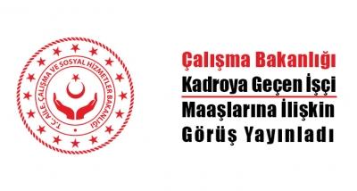 Çalışma Bakanlığı Kadroya Geçen İşçi Maaşlarına İlişkin Görüş Yayınladı