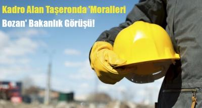 Kadro Alan Taşeronda 'Moralleri Bozan' Bakanlık Görüşü!