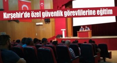Kırşehir'de Özel Güvenlik Görevlilerine Eğitim