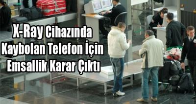 X-Ray Cihazında Kaybolan Telefon İçin Emsallik Karar