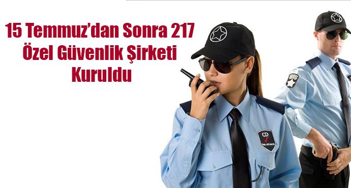15 Temmuz'dan Sonra 217 Özel Güvenlik Şirketi Kuruldu