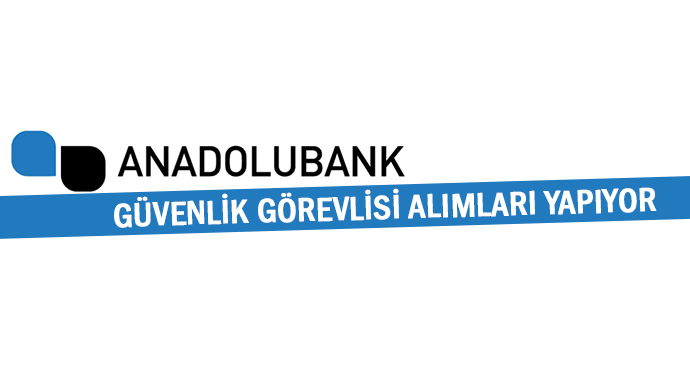 Anadolubank Güvenlik Görevlisi Alımları Yapıyor
