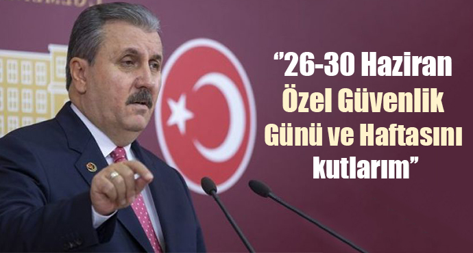 BBP Genel Başkanı Mustafa Destici, Özel Güvenlik Görevlilerinin Günü ve Haftasını Kutladı