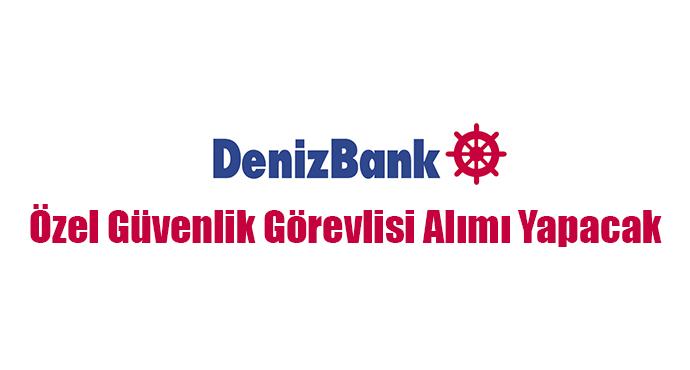 Denizbank Özel Güvenlik Görevlisi Alımı Yapacak