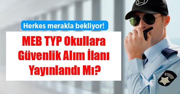 Herkes Merakla Bekliyor! MEB TYP Okullara Güvenlik Alım İlanı Yayınlandı Mı?
