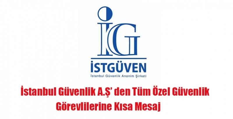 İstanbul Güvenlik AŞ.'den Tüm Özel Güvenlik Görevlilerine Kısa Mesaj