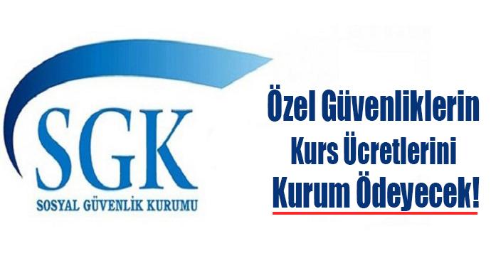 SGK: Özel Güvenliklerin Kurs Ücretlerini Kurum Ödeyecek