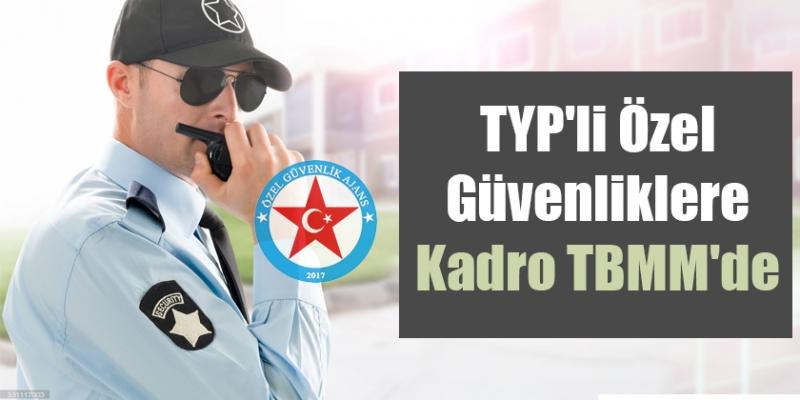 TYP'li Özel Güvenliklere Kadro TBMM'de