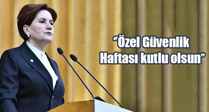 İYİ Parti Genel Başkanı Meral Akşener, Özel Güvenliklerin Günü ve Haftasını Kutladı