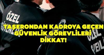 Taşerondan Kadroya Geçen Güvenlik Görevlileri Dikkat!