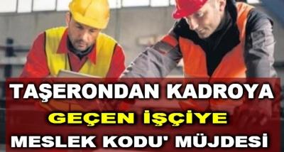 Taşerondan Kadroya Geçen İşçiye 'Meslek Kodu' Müjdesi